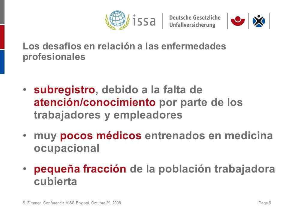 S. Zimmer, Conferencia AISS Bogotá, Octubre 29, 2008Page 5 Los desafios en relación a las enfermedades profesionales subregistro, debido a la falta de