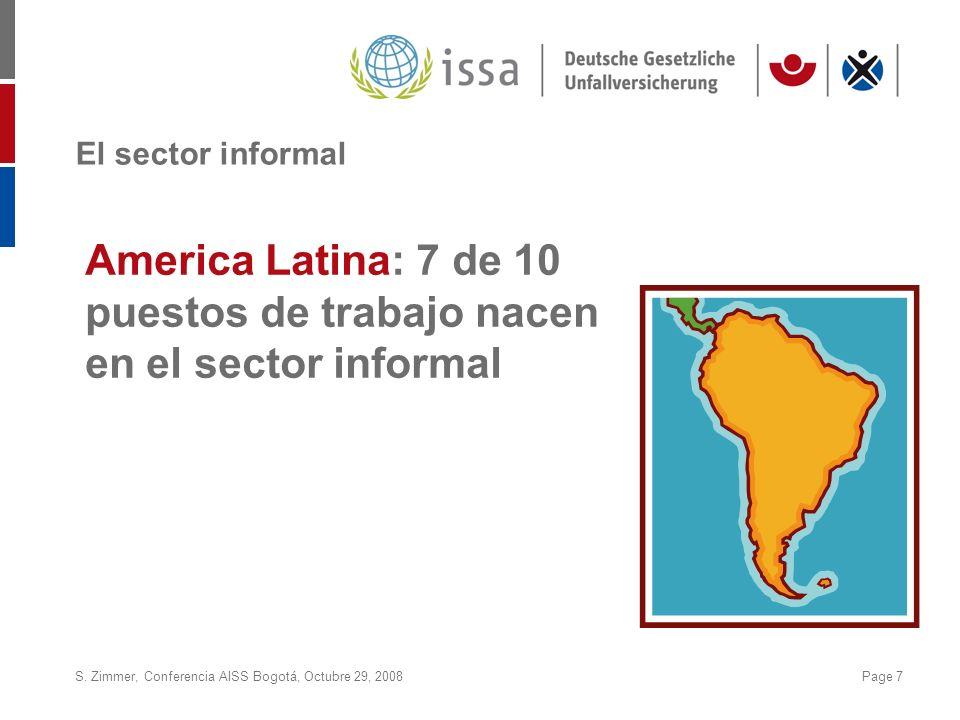 S. Zimmer, Conferencia AISS Bogotá, Octubre 29, 2008Page 7 El sector informal America Latina: 7 de 10 puestos de trabajo nacen en el sector informal