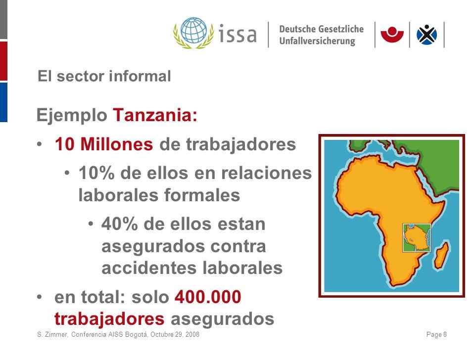 S. Zimmer, Conferencia AISS Bogotá, Octubre 29, 2008Page 8 El sector informal Ejemplo Tanzania: 10 Millones de trabajadores 10% de ellos en relaciones