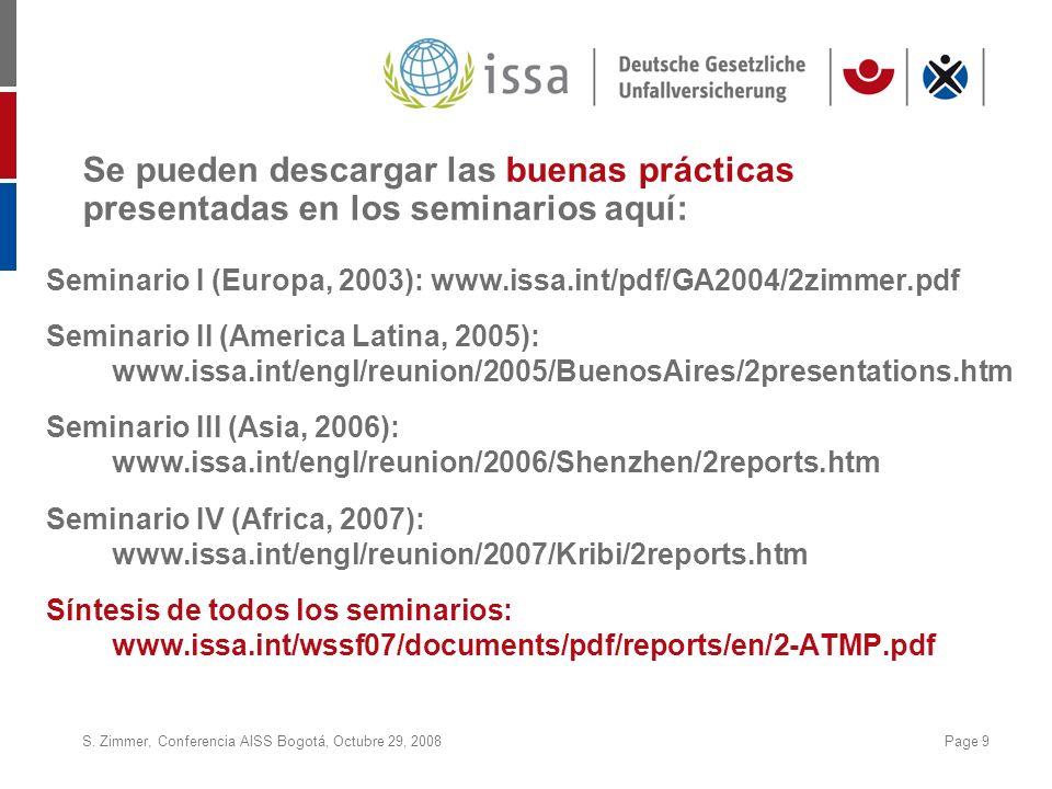 S. Zimmer, Conferencia AISS Bogotá, Octubre 29, 2008Page 9 Seminario I (Europa, 2003): www.issa.int/pdf/GA2004/2zimmer.pdf Seminario II (America Latin