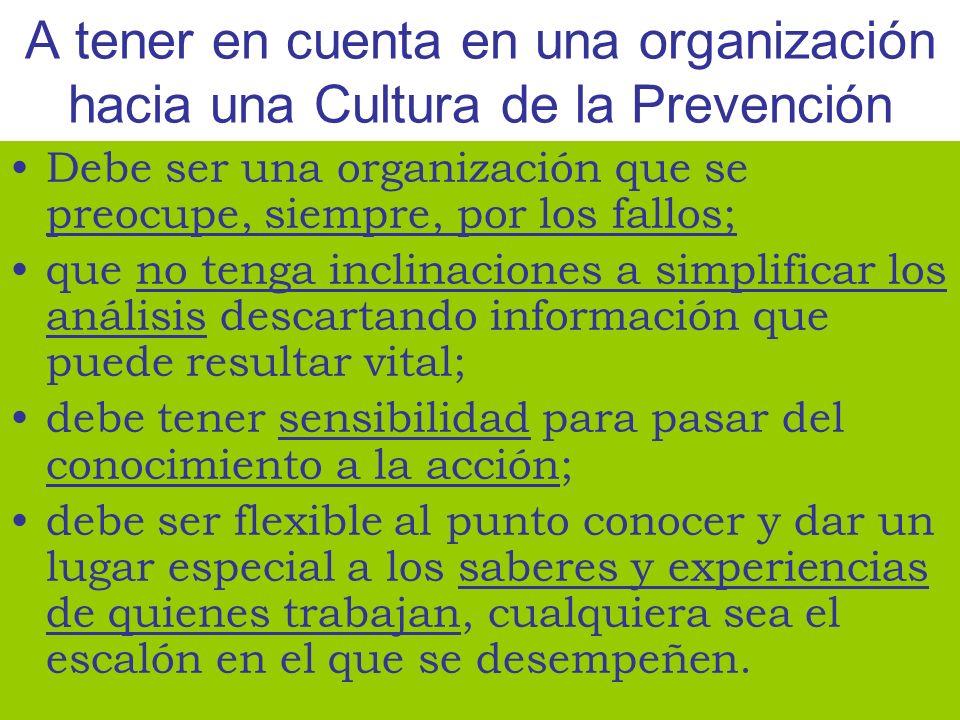 A tener en cuenta en una organización hacia una Cultura de la Prevención Debe ser una organización que se preocupe, siempre, por los fallos; que no te
