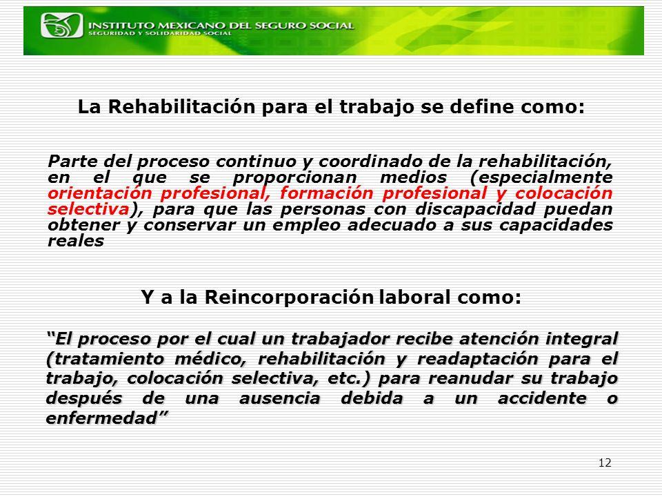12 La Rehabilitación para el trabajo se define como: Parte del proceso continuo y coordinado de la rehabilitación, en el que se proporcionan medios (e