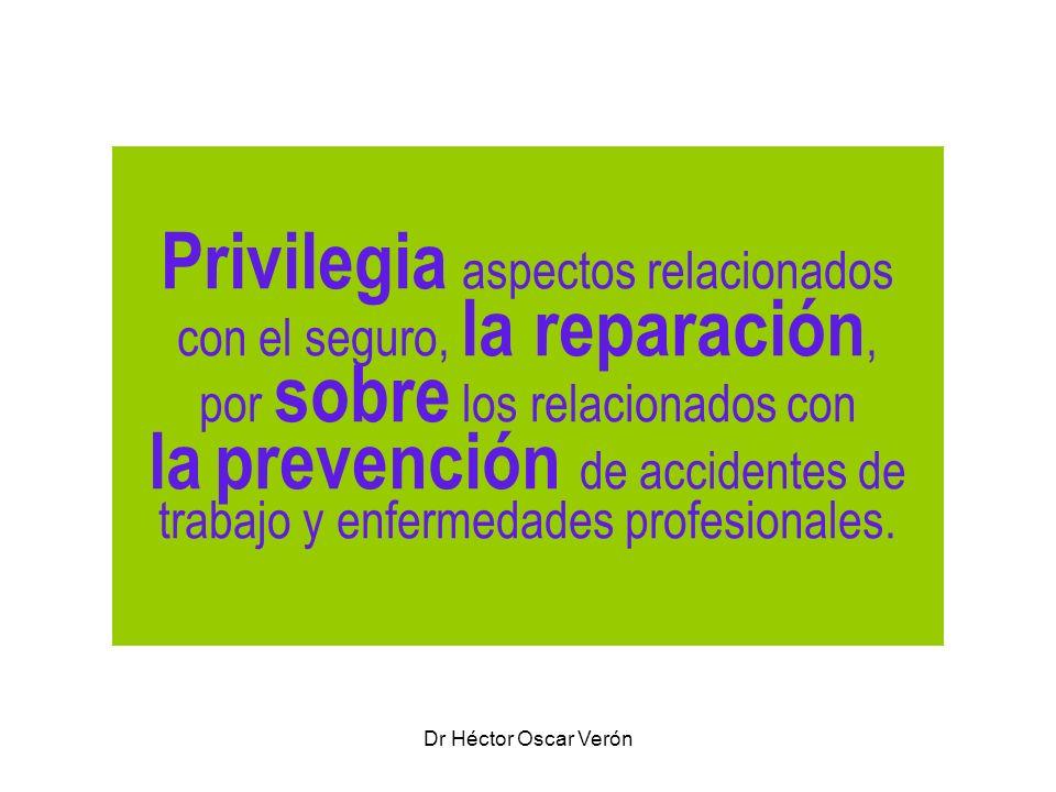 Dr Héctor Oscar Verón Privilegia aspectos relacionados con el seguro, la reparación, por sobre los relacionados con la prevención de accidentes de tra
