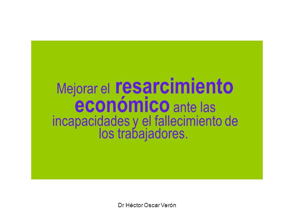 Dr Héctor Oscar Verón Mejorar el resarcimiento económico ante las incapacidades y el fallecimiento de los trabajadores.