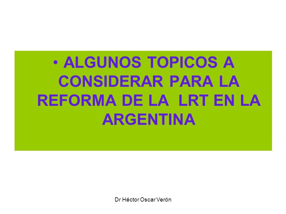 Dr Héctor Oscar Verón ALGUNOS TOPICOS A CONSIDERAR PARA LA REFORMA DE LA LRT EN LA ARGENTINA