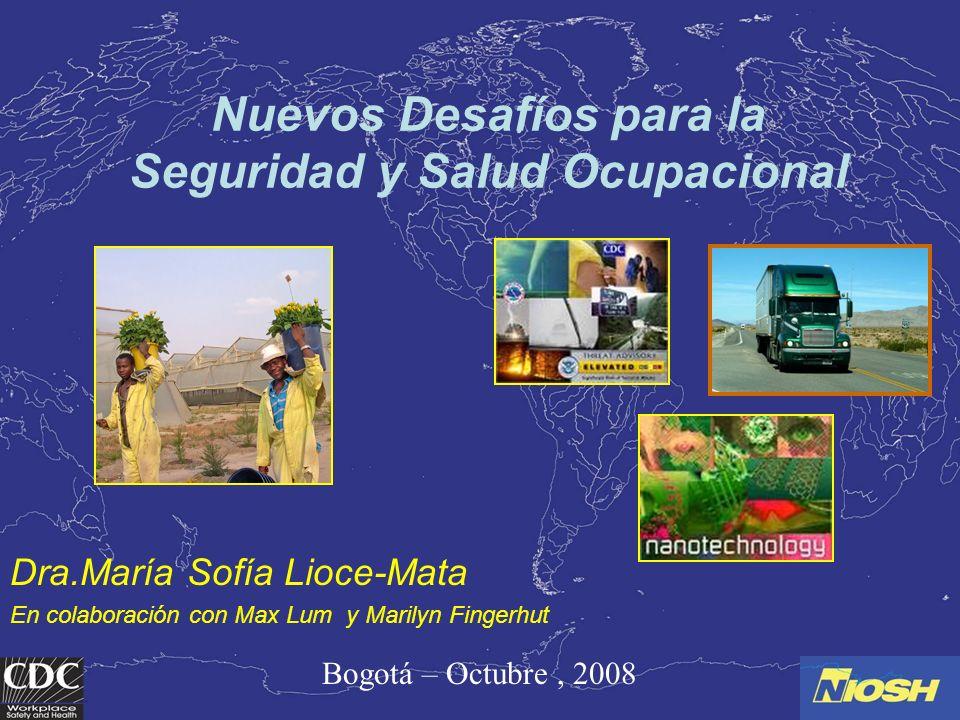 Nuevos Desafíos para la Seguridad y Salud Ocupacional Dra.María Sofía Lioce-Mata En colaboración con Max Lum y Marilyn Fingerhut Bogotá – Octubre, 200