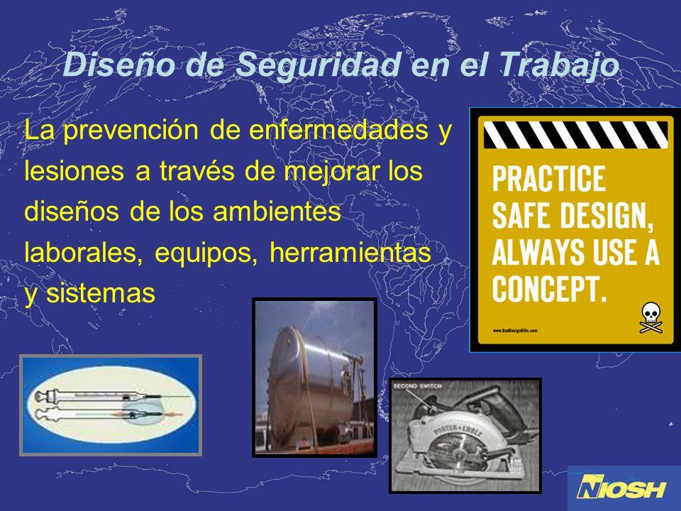 Diseño de Seguridad en el Trabajo La prevención de enfermedades y lesiones a través de mejorar los diseños de los ambientes laborales, equipos, herram
