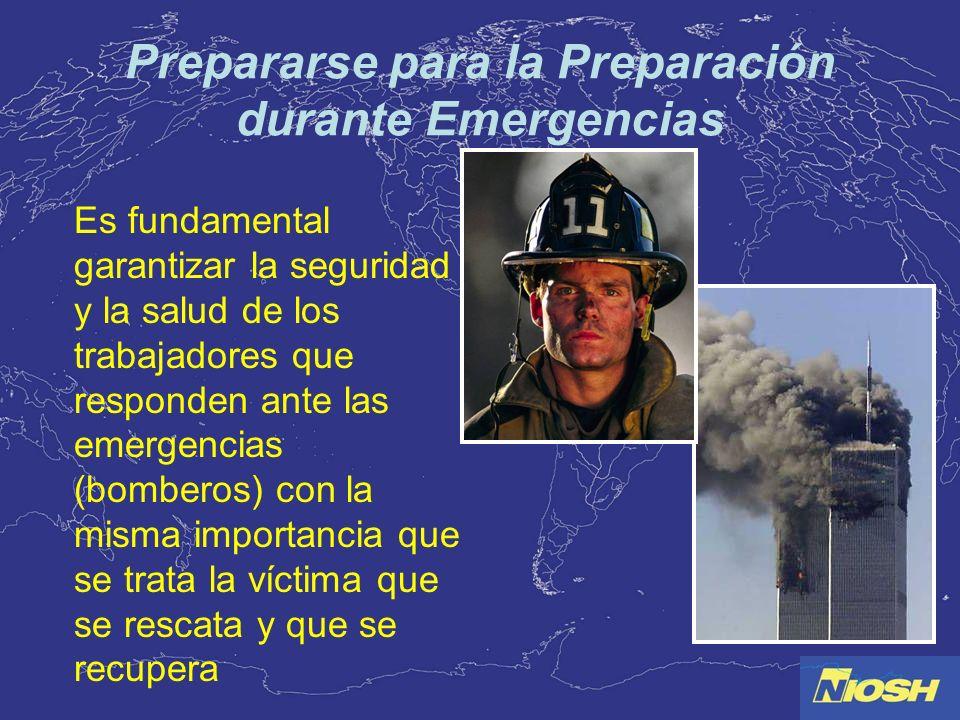 Prepararse para la Preparación durante Emergencias Es fundamental garantizar la seguridad y la salud de los trabajadores que responden ante las emerge