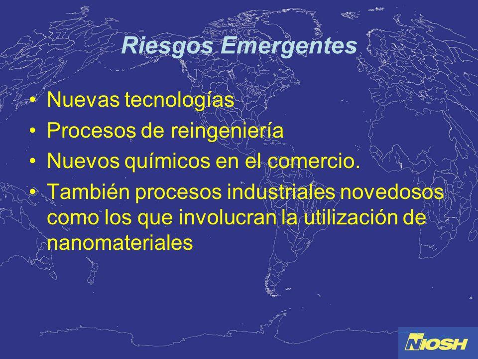 Riesgos Emergentes Nuevas tecnologías Procesos de reingeniería Nuevos químicos en el comercio. También procesos industriales novedosos como los que in