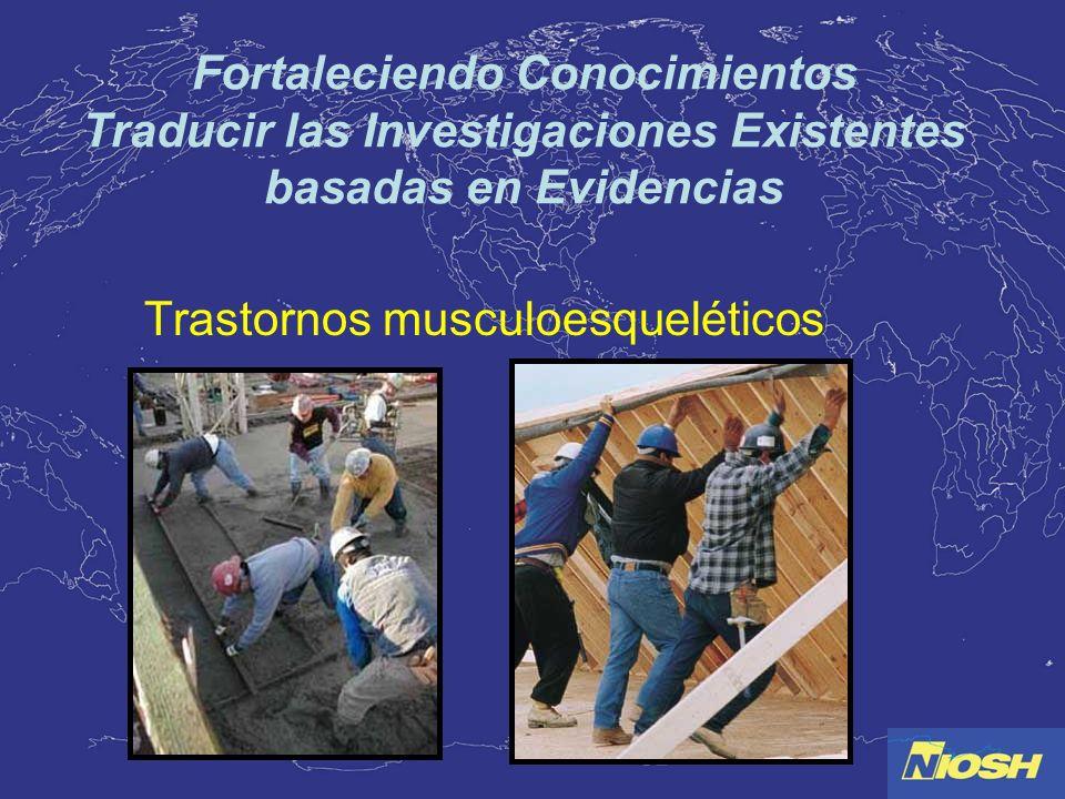 Fortaleciendo Conocimientos Traducir las Investigaciones Existentes basadas en Evidencias Trastornos musculoesqueléticos