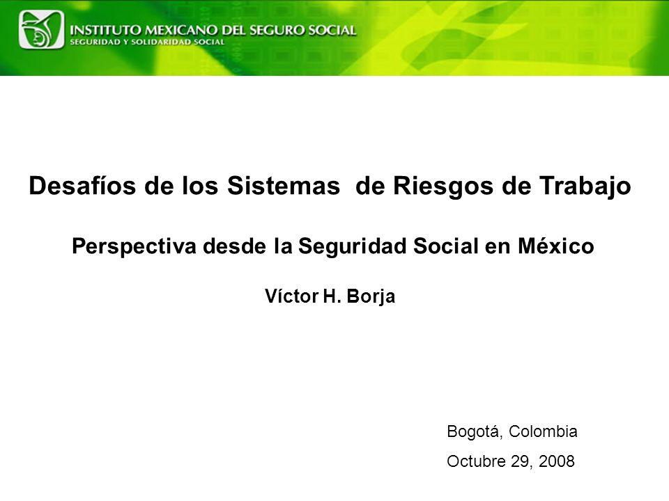 Desafíos de los Sistemas de Riesgos de Trabajo Perspectiva desde la Seguridad Social en México Víctor H.