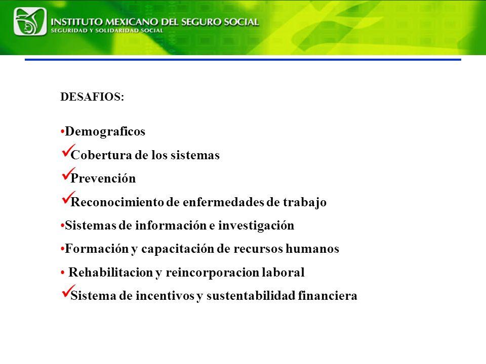 DESAFIOS: Demograficos Cobertura de los sistemas Prevención Reconocimiento de enfermedades de trabajo Sistemas de información e investigación Formación y capacitación de recursos humanos Rehabilitacion y reincorporacion laboral Sistema de incentivos y sustentabilidad financiera