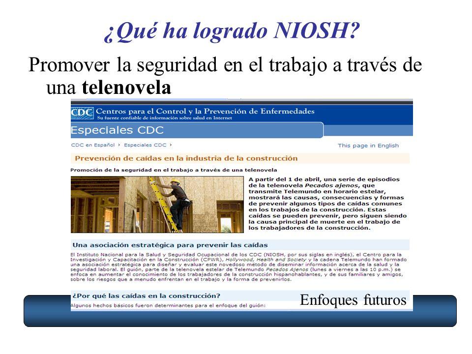 Promover la seguridad en el trabajo a través de una telenovela ¿Qué ha logrado NIOSH? Enfoques futuros