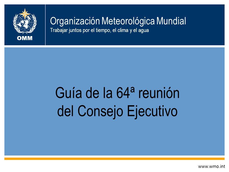 2Guía de la 64ª reunión del Consejo Ejecutivo Dirección de los debates de la 64ª reunión del Consejo Ejecutivo OMM La 64ª reunión del Consejo Ejecutivo realizará su labor en sesiones plenarias.