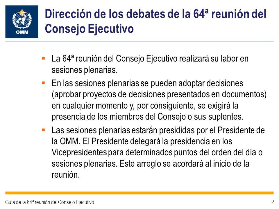2Guía de la 64ª reunión del Consejo Ejecutivo Dirección de los debates de la 64ª reunión del Consejo Ejecutivo OMM La 64ª reunión del Consejo Ejecutiv