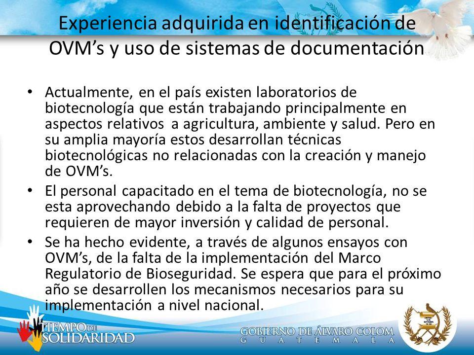 Experiencia adquirida en identificación de OVMs y uso de sistemas de documentación Actualmente, en el país existen laboratorios de biotecnología que e