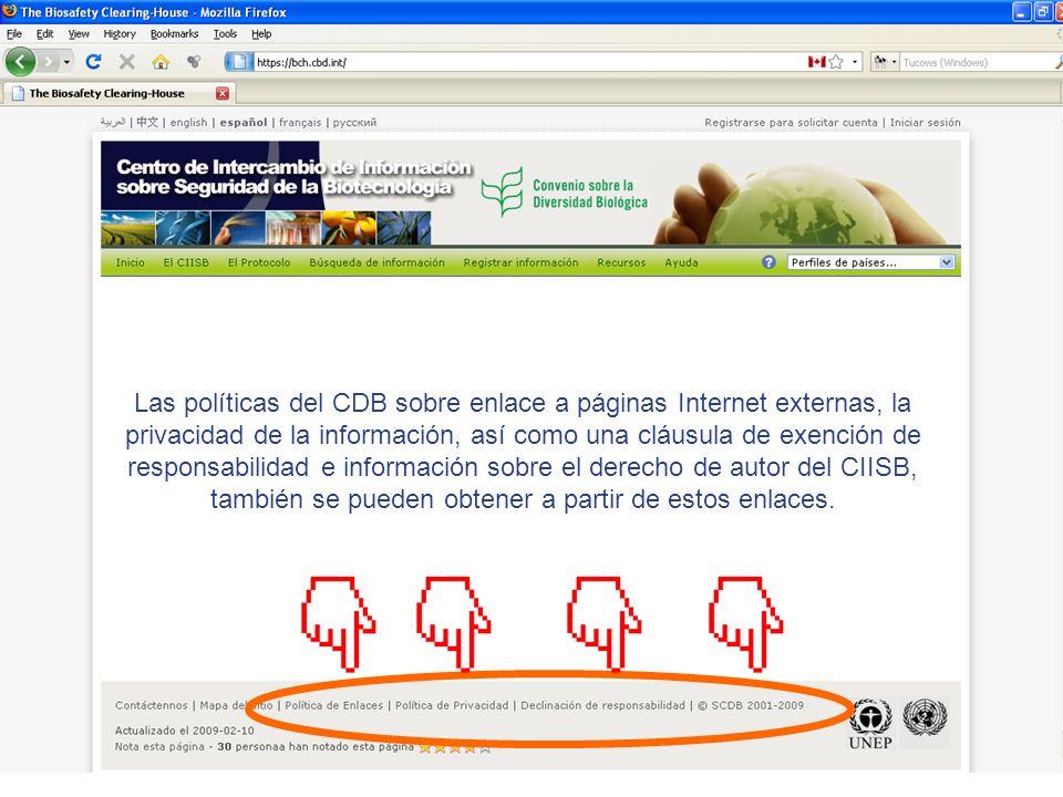 Las políticas del CDB sobre enlace a páginas Internet externas, la privacidad de la información, así como una cláusula de exención de responsabilidad e información sobre el derecho de autor del CIISB, también se pueden obtener a partir de estos enlaces.