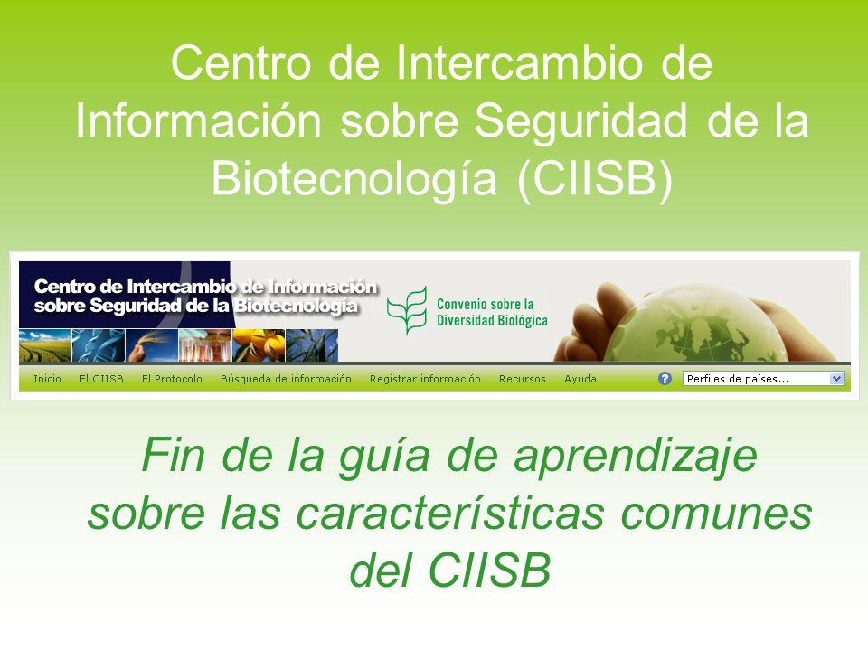 Fin de la guía de aprendizaje sobre las características comunes del CIISB Centro de Intercambio de Información sobre Seguridad de la Biotecnología (CI