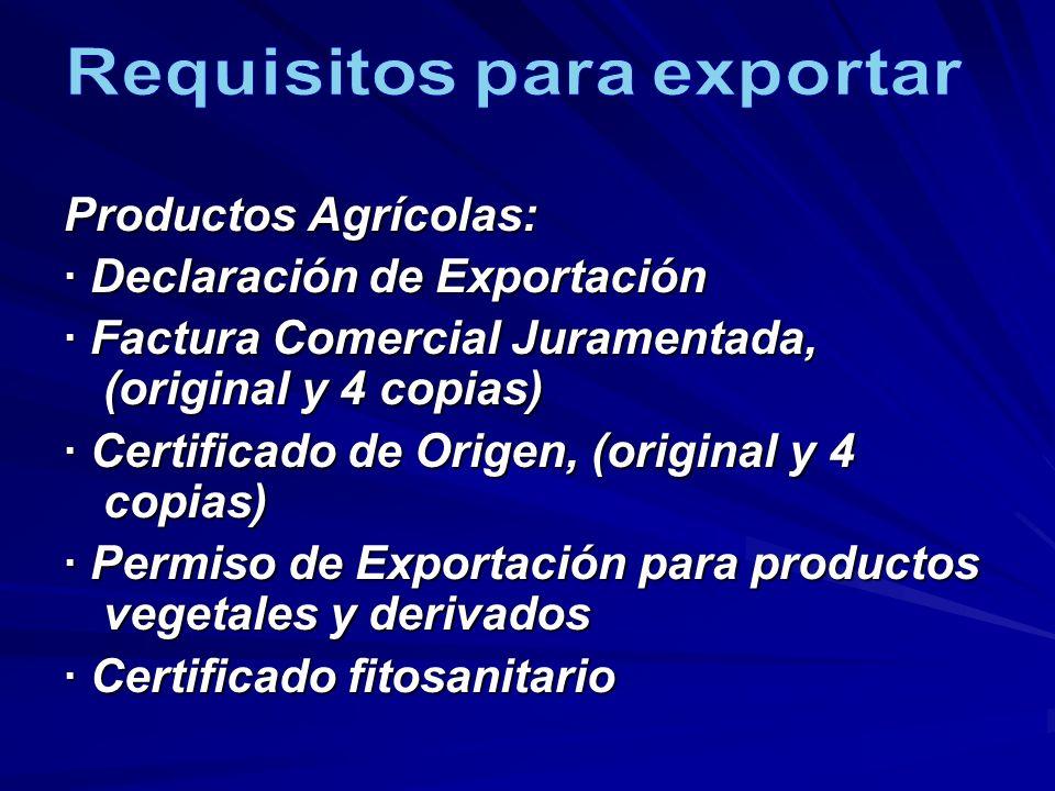 Productos Agrícolas: · Declaración de Exportación · Factura Comercial Juramentada, (original y 4 copias) · Certificado de Origen, (original y 4 copias
