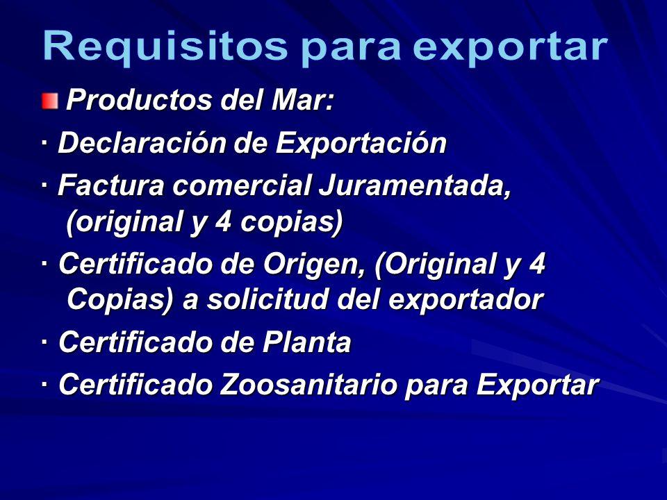 Productos del Mar: · Declaración de Exportación · Factura comercial Juramentada, (original y 4 copias) · Certificado de Origen, (Original y 4 Copias)