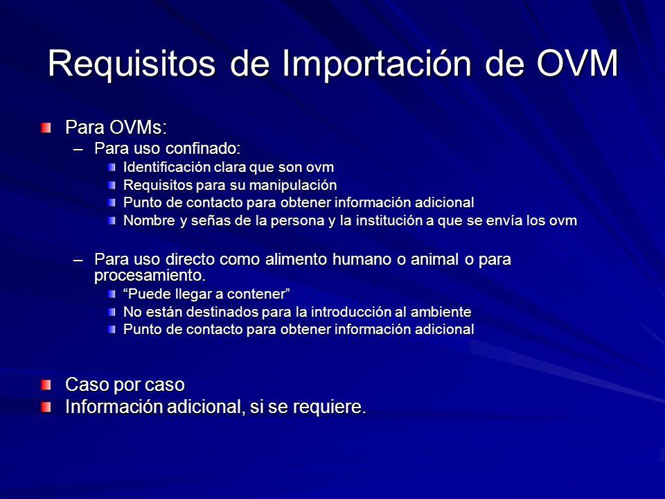 Requisitos de Importación de OVM Para OVMs: –Para uso confinado: Identificación clara que son ovm Requisitos para su manipulación Punto de contacto pa