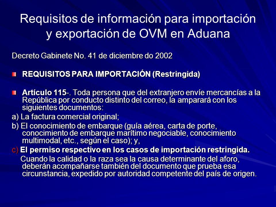 Decreto Gabinete No. 41 de diciembre do 2002 REQUISITOS PARA IMPORTACIÓN (Restringida) Artículo 115-. Toda persona que del extranjero envíe mercancías
