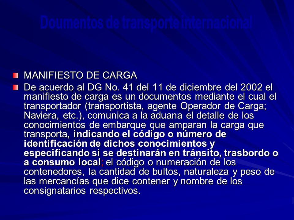 MANIFIESTO DE CARGA De acuerdo al DG No. 41 del 11 de diciembre del 2002 el manifiesto de carga es un documentos mediante el cual el transportador (tr