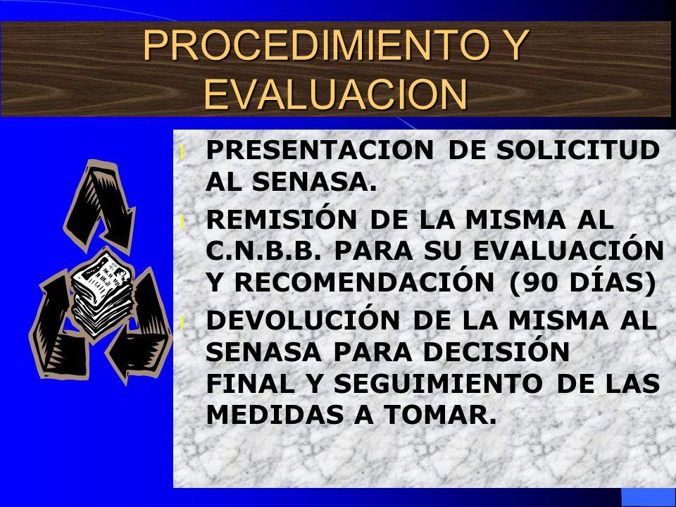 PROCEDIMIENTO Y EVALUACION l PRESENTACION DE SOLICITUD AL SENASA. l REMISIÓN DE LA MISMA AL C.N.B.B. PARA SU EVALUACIÓN Y RECOMENDACIÓN (90 DÍAS) l DE