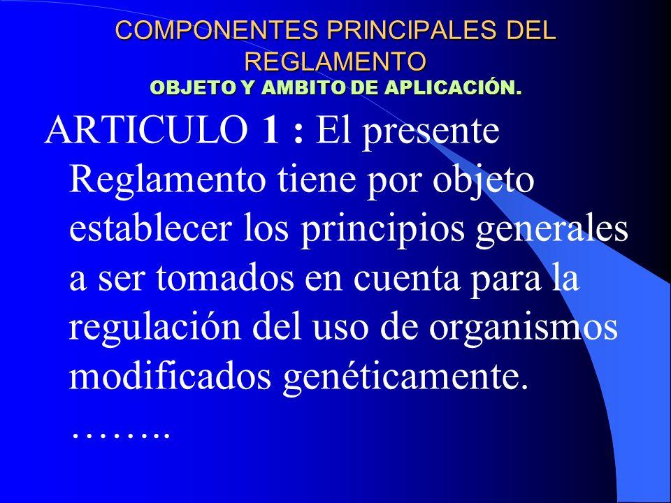 ARTICULO 1 : El presente Reglamento tiene por objeto establecer los principios generales a ser tomados en cuenta para la regulación del uso de organis