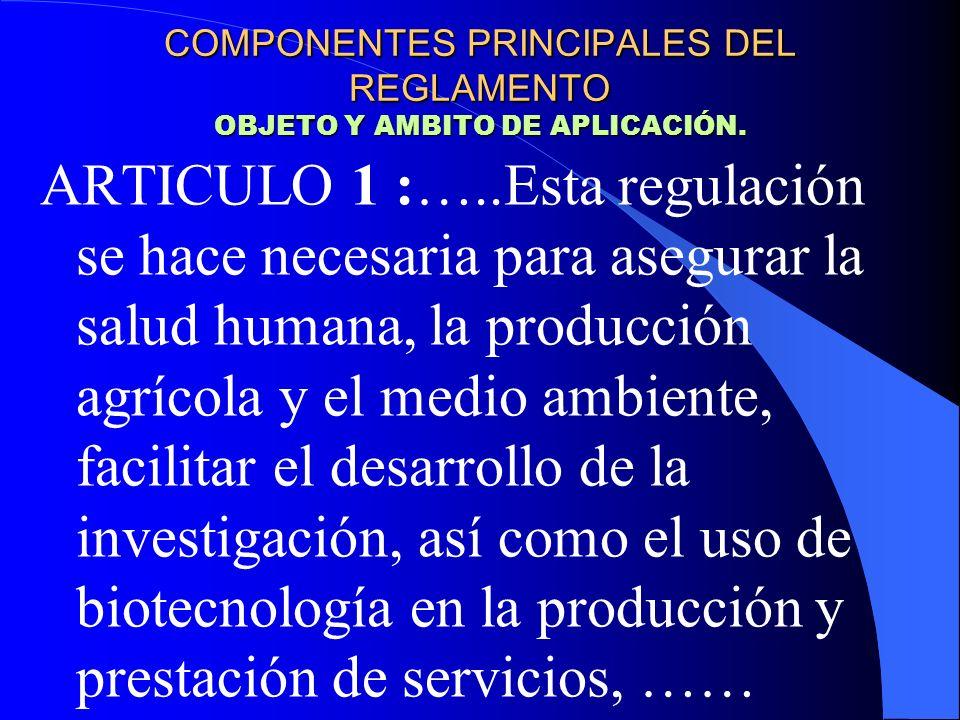 ARTICULO 1 :…..Esta regulación se hace necesaria para asegurar la salud humana, la producción agrícola y el medio ambiente, facilitar el desarrollo de