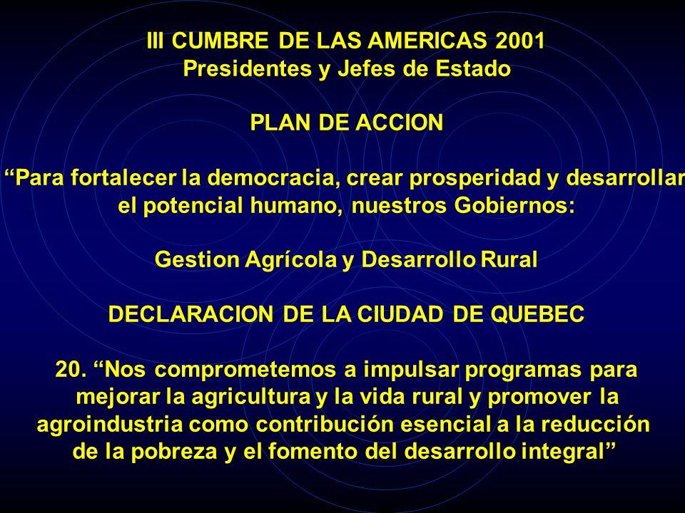 III CUMBRE DE LAS AMERICAS 2001 Presidentes y Jefes de Estado PLAN DE ACCION Para fortalecer la democracia, crear prosperidad y desarrollar el potencial humano, nuestros Gobiernos: Gestion Agrícola y Desarrollo Rural DECLARACION DE LA CIUDAD DE QUEBEC 20.