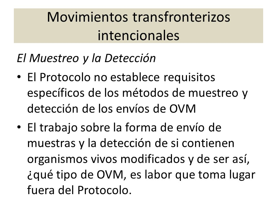 El Muestreo y la Detección El Protocolo no establece requisitos específicos de los métodos de muestreo y detección de los envíos de OVM El trabajo sob