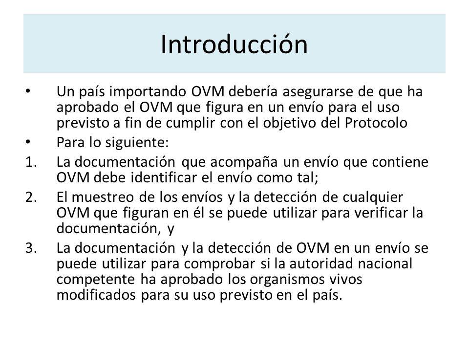 Introducción Un país importando OVM debería asegurarse de que ha aprobado el OVM que figura en un envío para el uso previsto a fin de cumplir con el o