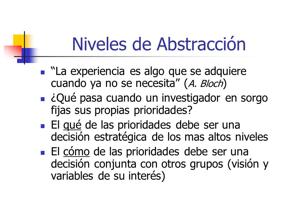 Niveles de Abstracción La experiencia es algo que se adquiere cuando ya no se necesita ( A.