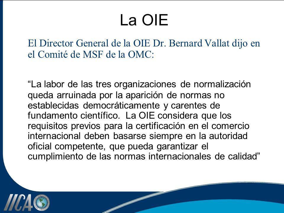 La OIE El Director General de la OIE Dr. Bernard Vallat dijo en el Comité de MSF de la OMC: La labor de las tres organizaciones de normalización queda