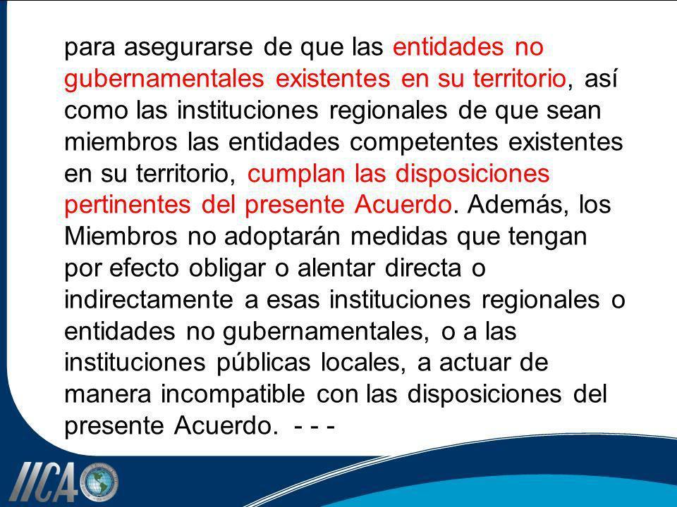 para asegurarse de que las entidades no gubernamentales existentes en su territorio, así como las instituciones regionales de que sean miembros las en