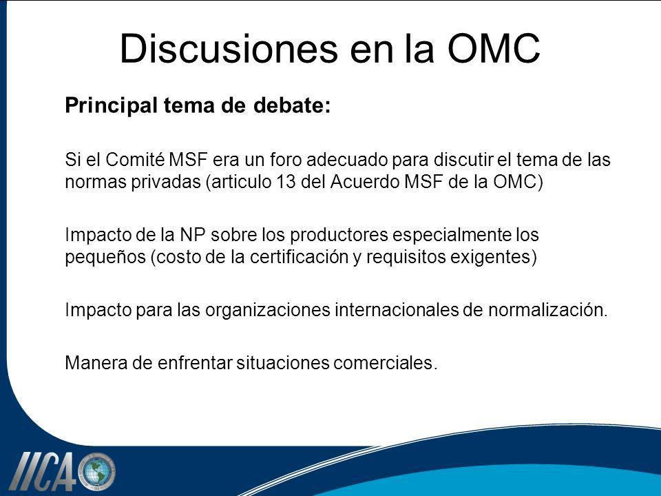 Discusiones en la OMC Principal tema de debate: Si el Comité MSF era un foro adecuado para discutir el tema de las normas privadas (articulo 13 del Ac