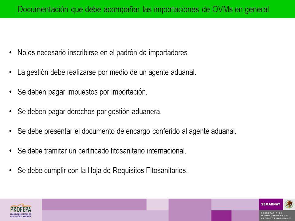 Documentación que debe acompañar las importaciones de OVMs en general No es necesario inscribirse en el padrón de importadores. La gestión debe realiz