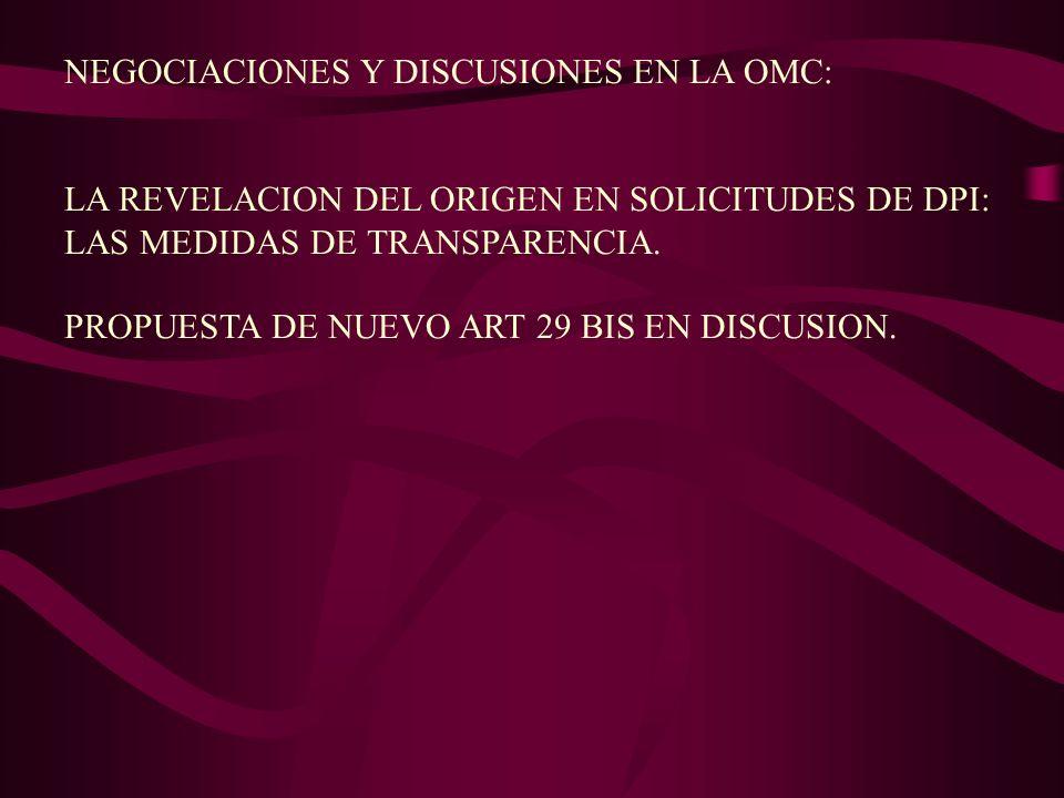 NEGOCIACIONES Y DISCUSIONES EN LA OMC: LA REVELACION DEL ORIGEN EN SOLICITUDES DE DPI: LAS MEDIDAS DE TRANSPARENCIA. PROPUESTA DE NUEVO ART 29 BIS EN