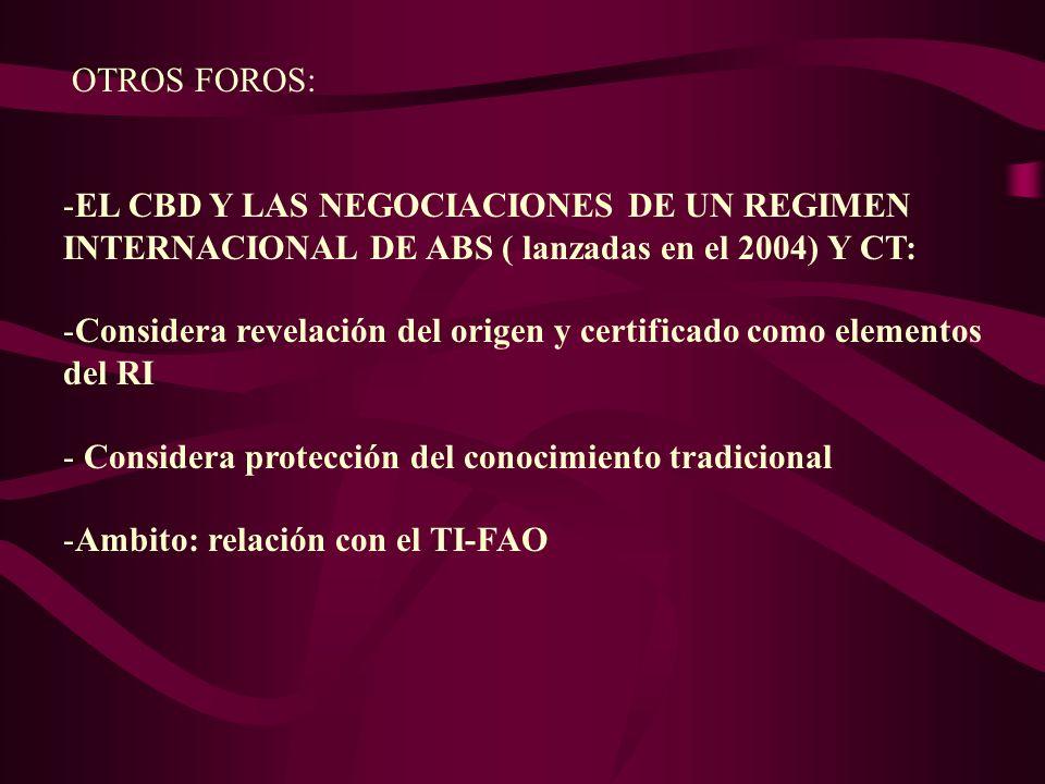 OTROS FOROS: -EL CBD Y LAS NEGOCIACIONES DE UN REGIMEN INTERNACIONAL DE ABS ( lanzadas en el 2004) Y CT: -Considera revelación del origen y certificad