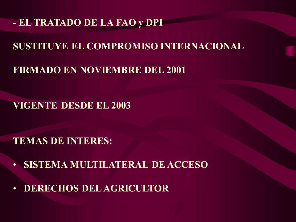 - EL TRATADO DE LA FAO y DPI SUSTITUYE EL COMPROMISO INTERNACIONAL FIRMADO EN NOVIEMBRE DEL 2001 VIGENTE DESDE EL 2003 TEMAS DE INTERES: SISTEMA MULTI