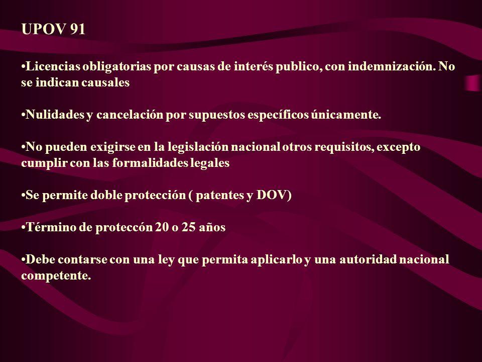 UPOV 91 Licencias obligatorias por causas de interés publico, con indemnización. No se indican causales Nulidades y cancelación por supuestos específi
