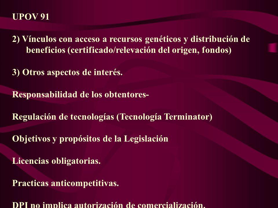 UPOV 91 2) Vínculos con acceso a recursos genéticos y distribución de beneficios (certificado/relevación del origen, fondos) 3) Otros aspectos de inte