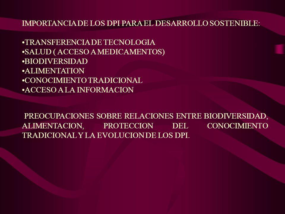 IMPORTANCIA DE LOS DPI PARA EL DESARROLLO SOSTENIBLE: TRANSFERENCIA DE TECNOLOGIA SALUD ( ACCESO A MEDICAMENTOS) BIODIVERSIDAD ALIMENTATION CONOCIMIEN