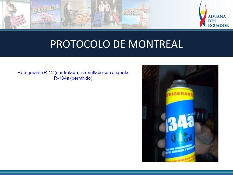 Refrigerante R-12 (controlado), camuflado con etiqueta R-134a (permitido) PROTOCOLO DE MONTREAL