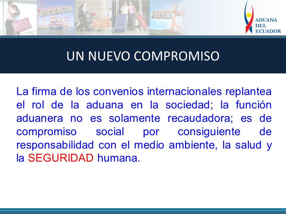 La firma de los convenios internacionales replantea el rol de la aduana en la sociedad; la función aduanera no es solamente recaudadora; es de compromiso social por consiguiente de responsabilidad con el medio ambiente, la salud y la SEGURIDAD humana.