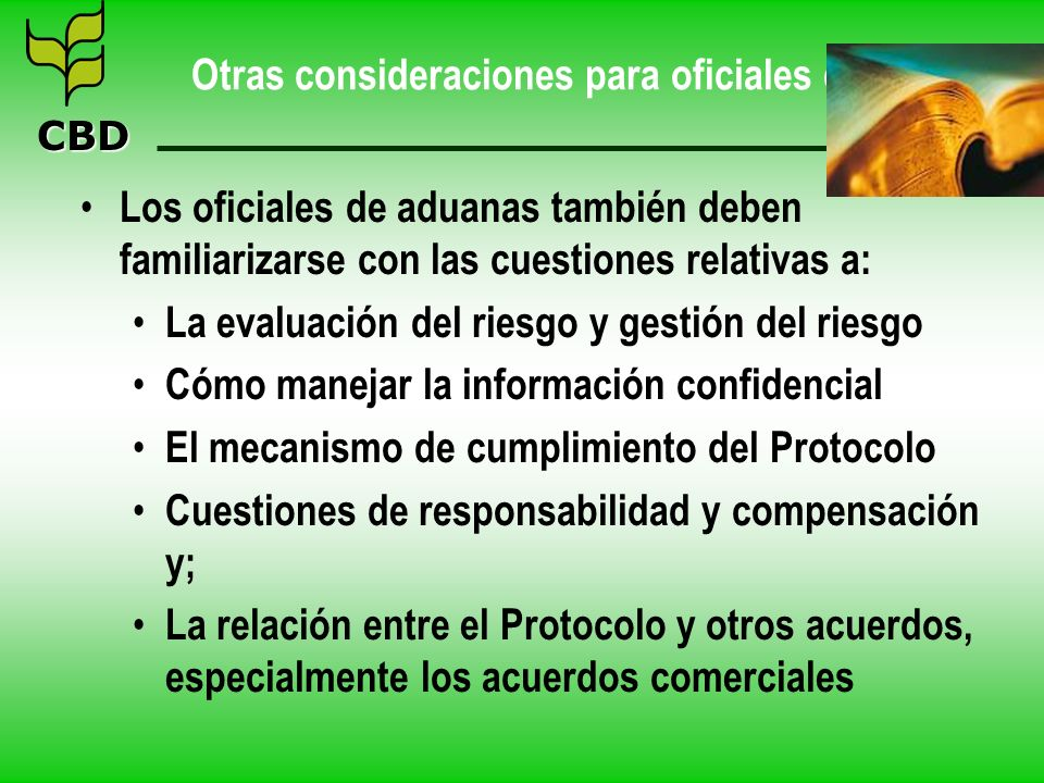 CBD Otras consideraciones para oficiales de aduanas Los oficiales de aduanas también deben familiarizarse con las cuestiones relativas a: La evaluació