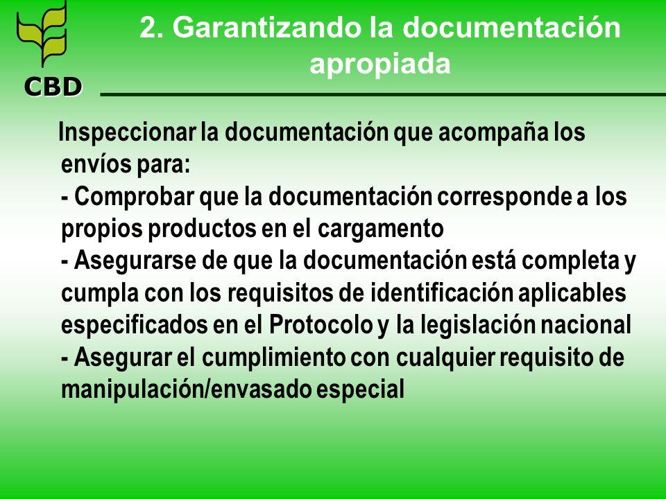 CBD 2. Garantizando la documentación apropiada Inspeccionar la documentación que acompaña los envíos para: - Comprobar que la documentación correspond
