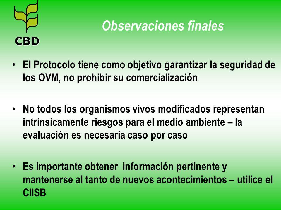 Observaciones finales El Protocolo tiene como objetivo garantizar la seguridad de los OVM, no prohibir su comercialización No todos los organismos viv