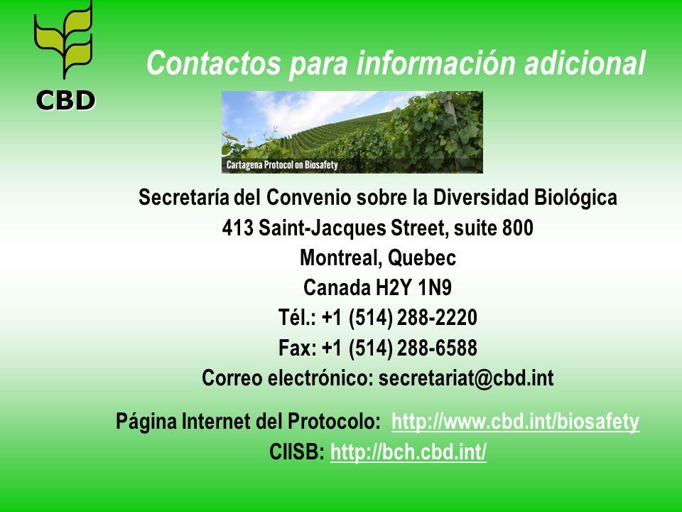 Contactos para información adicional Secretaría del Convenio sobre la Diversidad Biológica 413 Saint-Jacques Street, suite 800 Montreal, Quebec Canada